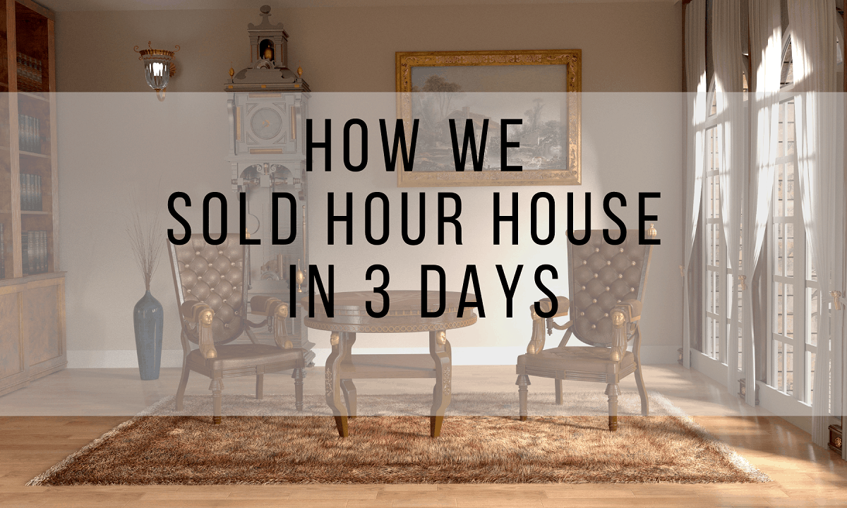 HOW WE SOLD OUR HOUSE IN 3 DAYS