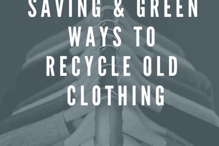 Money saving ways to recycle old clothing (think outside the box & go green)