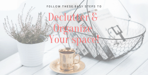 how to declutter and organize your space
