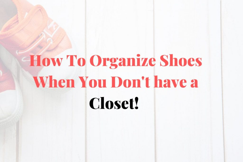 how to organize shoes with a closet